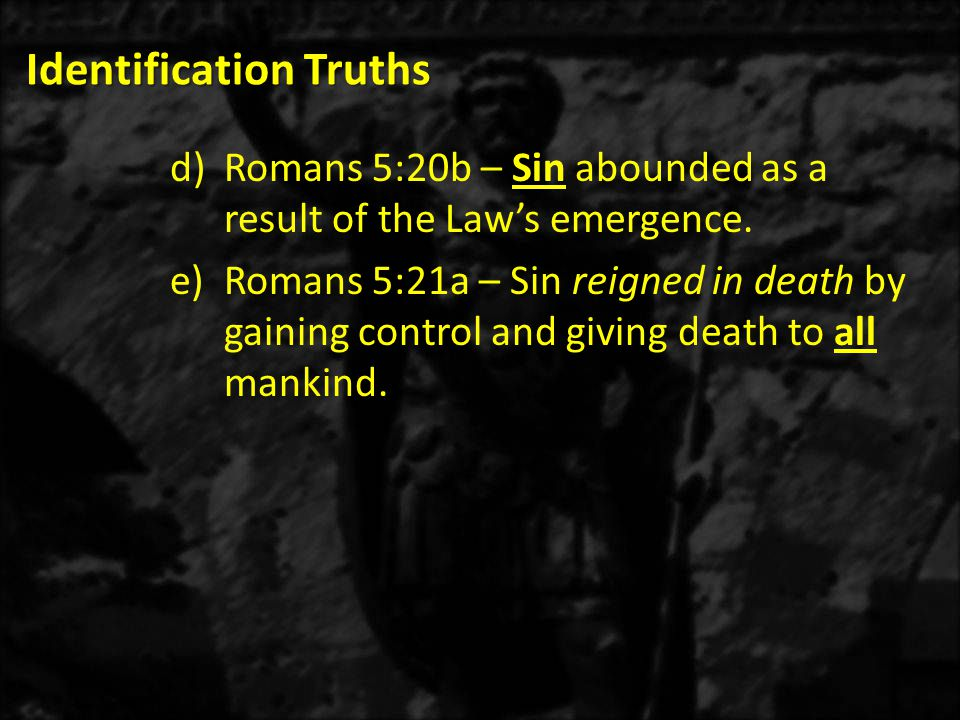 Identification Truths d)Romans 5:20b – Sin abounded as a result of the Law's emergence.