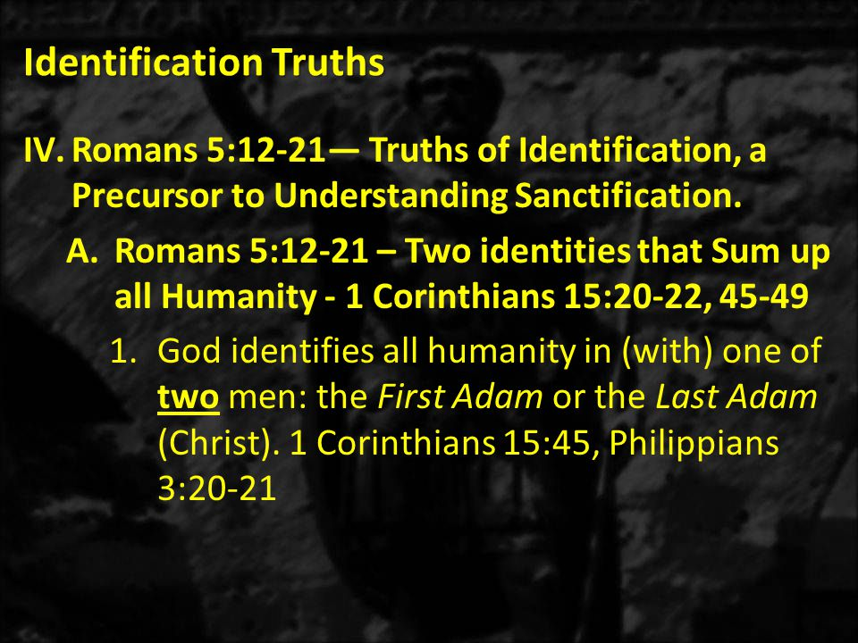 Identification Truths IV.Romans 5:12-21— Truths of Identification, a Precursor to Understanding Sanctification.