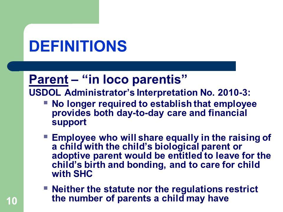 10 DEFINITIONS Parent – in loco parentis USDOL Administrator's Interpretation No.