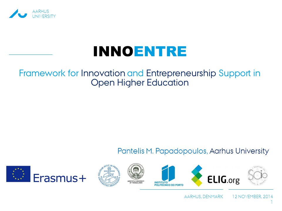 AARHUS UNIVERSITY AARHUS, DENMARK 12 NOVEMBER, 2014 1 INNOENTRE Framework for Innovation and Entrepreneurship Support in Open Higher Education Panteli