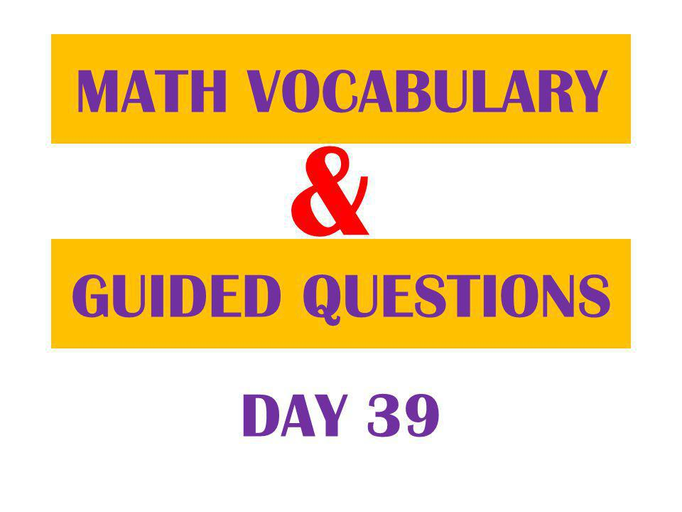 & GUIDED QUESTIONS MATH VOCABULARY DAY 39