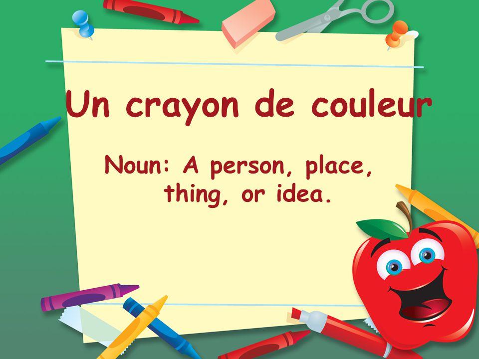 Un crayon de couleur Noun: A person, place, thing, or idea.