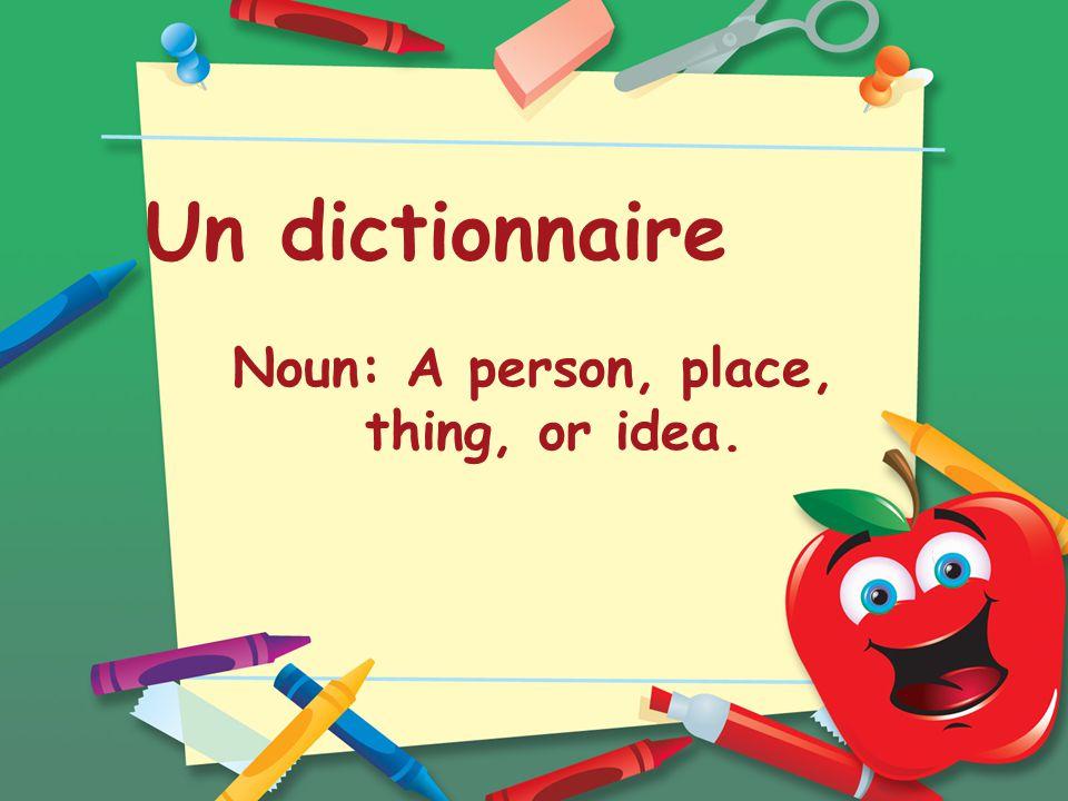 Un dictionnaire Noun: A person, place, thing, or idea.