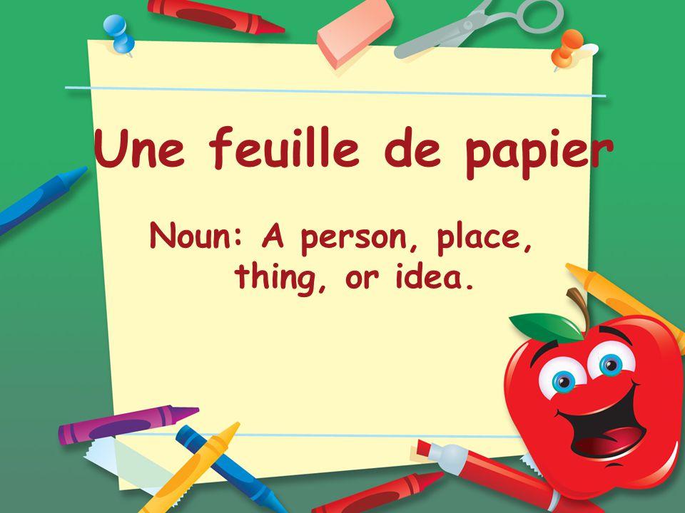 Une feuille de papier Noun: A person, place, thing, or idea.