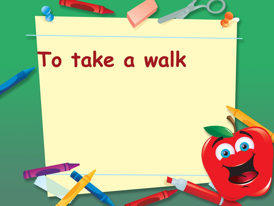 To take a walk