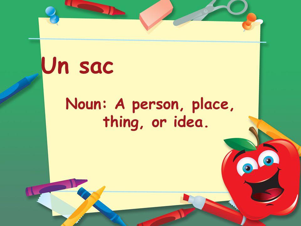 Un sac Noun: A person, place, thing, or idea.