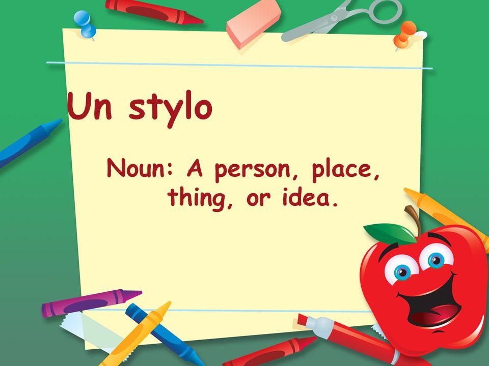 Un stylo Noun: A person, place, thing, or idea.