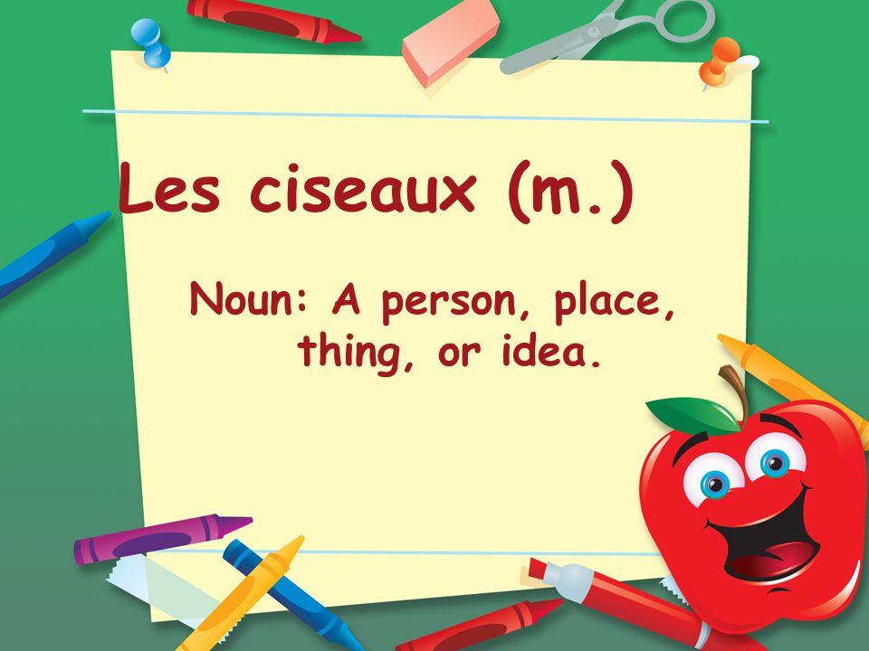 Les ciseaux (m.) Noun: A person, place, thing, or idea.