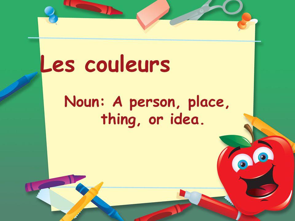 Les couleurs Noun: A person, place, thing, or idea.