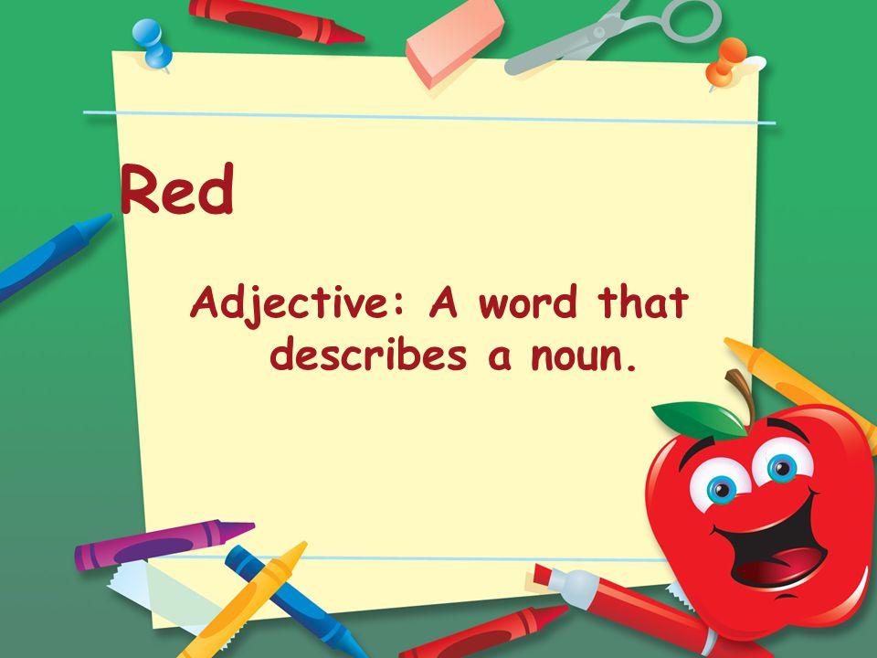 Red Adjective: A word that describes a noun.