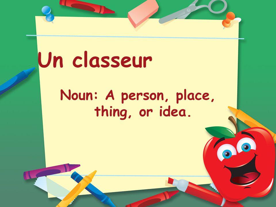 Un classeur Noun: A person, place, thing, or idea.