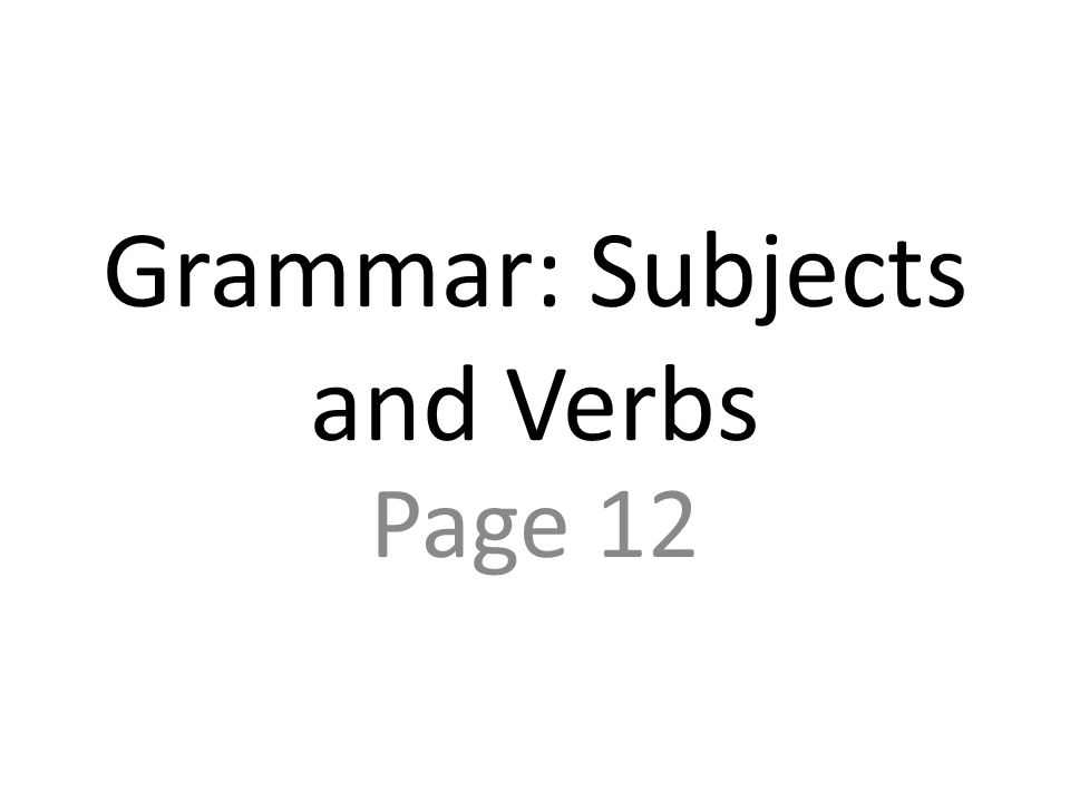 Grammar: Subjects and Verbs Page 12