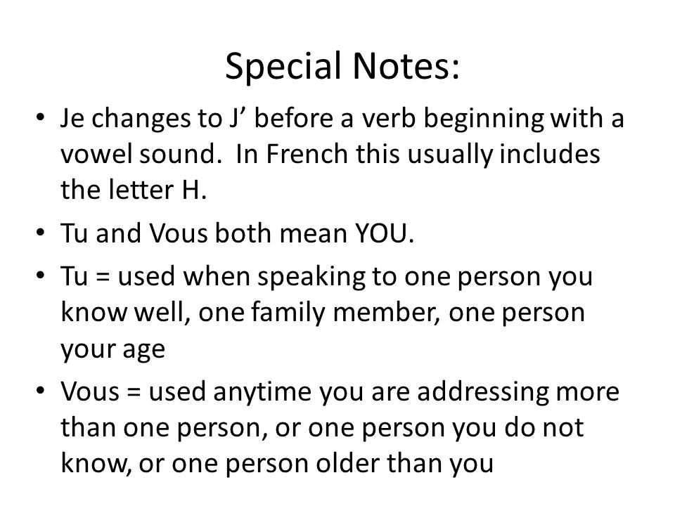 Special Notes: Je changes to J' before a verb beginning with a vowel sound.