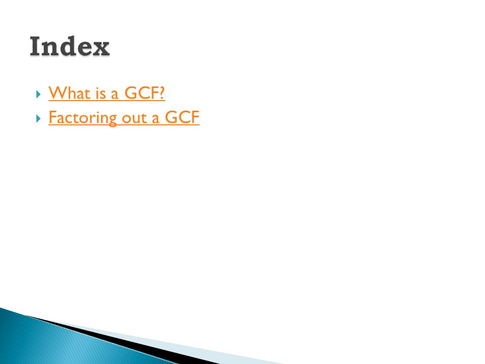  What is a GCF What is a GCF  Factoring out a GCF Factoring out a GCF