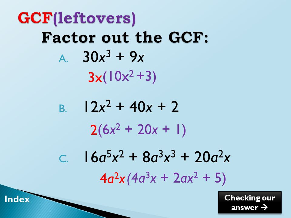  How can we check our factored answer.◦ Distribute A.