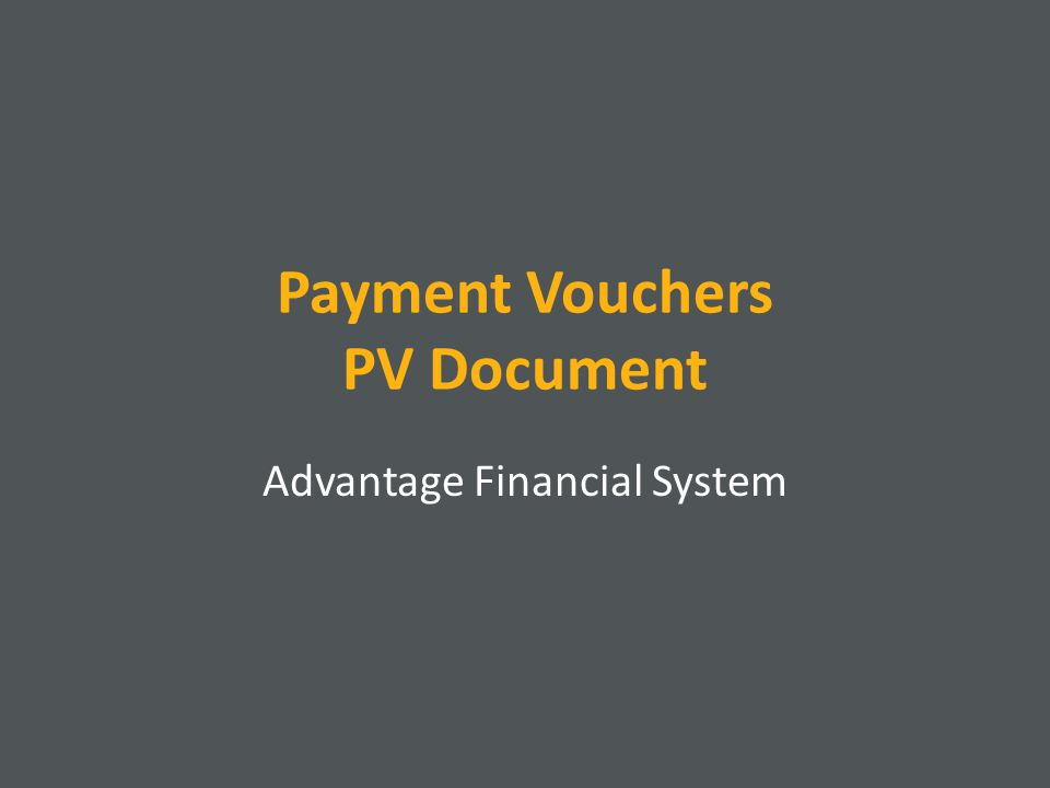 Payment Vouchers Payment Vouchers (PV) can be used to: Reimburse employees for goods purchased on behalf of the University Pay an off-campus supplier for goods and services