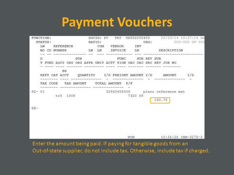 Payment Vouchers Enter the amount being paid. If paying for tangible goods from an Out-of-state supplier, do not include tax. Otherwise, include tax i
