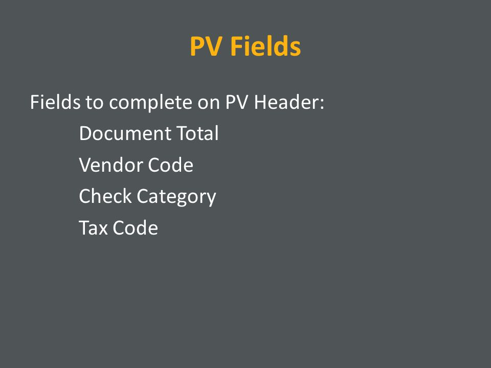 PV Fields Fields to complete on PV Line Detail: Line Number Invoice (Optional) Agency Org/Suborg Function (Optional) Object/Subobject Amount (Not including tax) Description