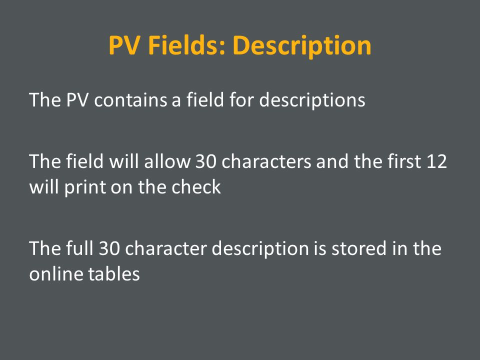PV Fields: Invoice Number The PV contains a field for invoice number If an invoice number is entered, this will print on the check in place of the 12 character description Use invoice number only when paying for something billed on an invoice