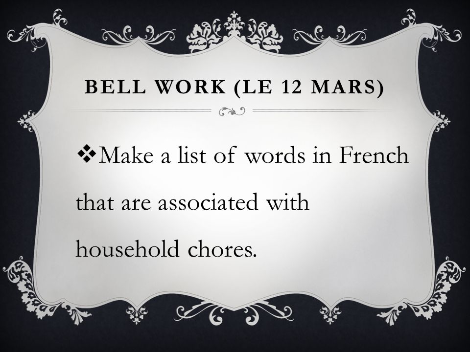 BELL WORK (LE 12 MARS)  Make a list of words in French that are associated with household chores.