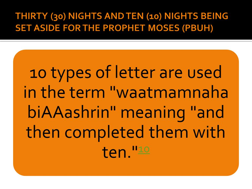 10 types of letter are used in the term waatmamnaha biAAashrin meaning and then completed them with ten. 10 10