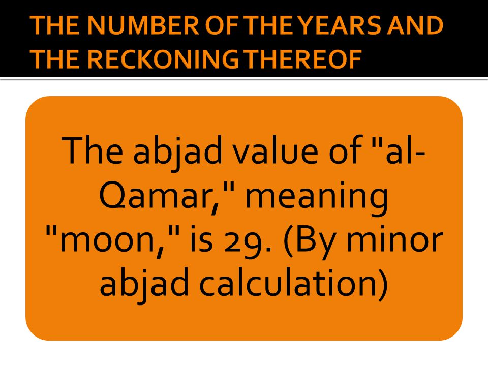 The abjad value of al- Qamar, meaning moon, is 29. (By minor abjad calculation)