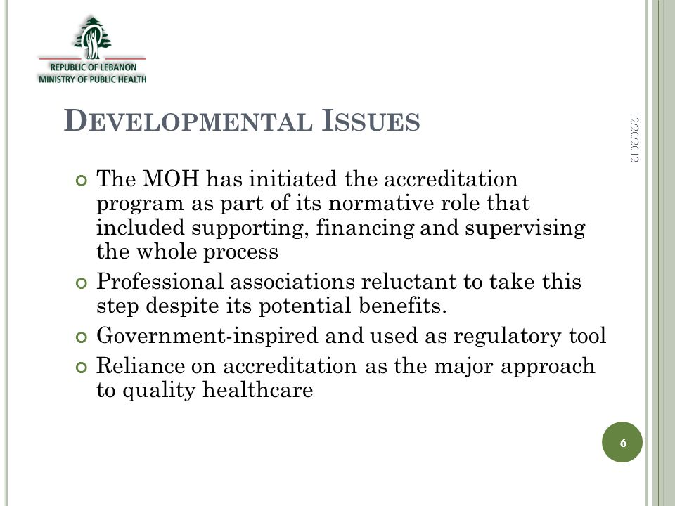 D EVELOPMENTAL I SSUES The MOH has initiated the accreditation program as part of its normative role that included supporting, financing and supervising the whole process Professional associations reluctant to take this step despite its potential benefits.