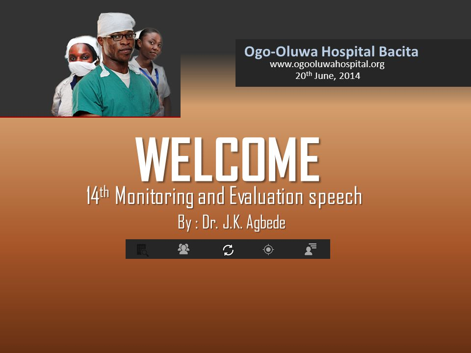 WELCOME 14 th Monitoring and Evaluation speech Ogo-Oluwa Hospital Bacita www.ogooluwahospital.org By : Dr.