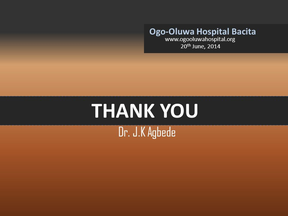 Ogo-Oluwa Hospital Bacita www.ogooluwahospital.org 20 th June, 2014 THANK YOU Dr. J.K Agbede