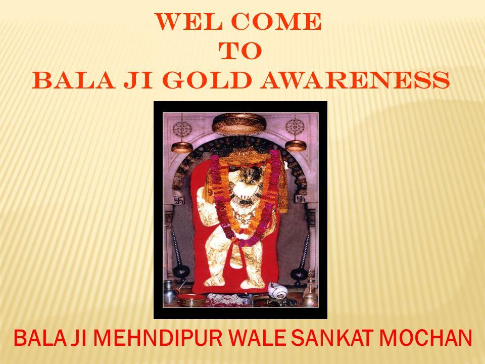 WEL COME TO BALA JI GOLD AWARENESS BALA JI MEHNDIPUR WALE SANKAT MOCHAN