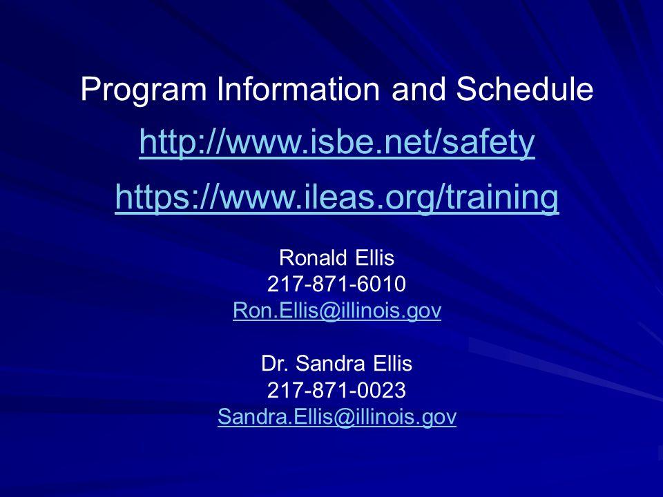 Program Information and Schedule http://www.isbe.net/safety https://www.ileas.org/training Ronald Ellis 217-871-6010 Ron.Ellis@illinois.gov Dr. Sandra