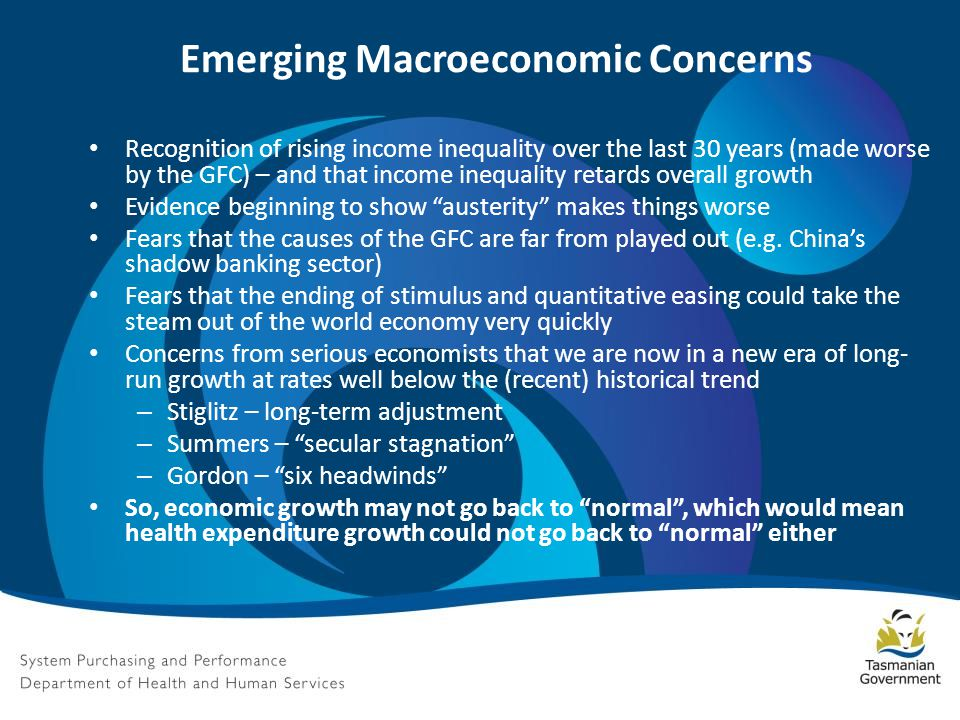 Emerging Macroeconomic Concerns Recognition of rising income inequality over the last 30 years (made worse by the GFC) – and that income inequality retards overall growth Evidence beginning to show austerity makes things worse Fears that the causes of the GFC are far from played out (e.g.