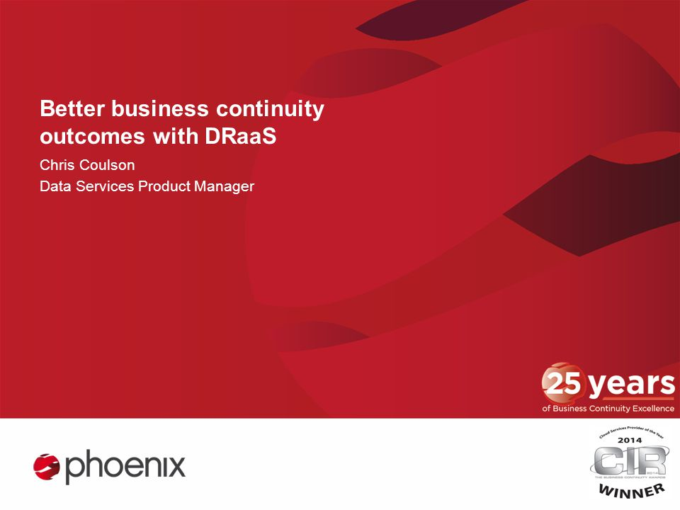 Better business continuity outcomes with DRaaS Chris Coulson Data Services Product Manager