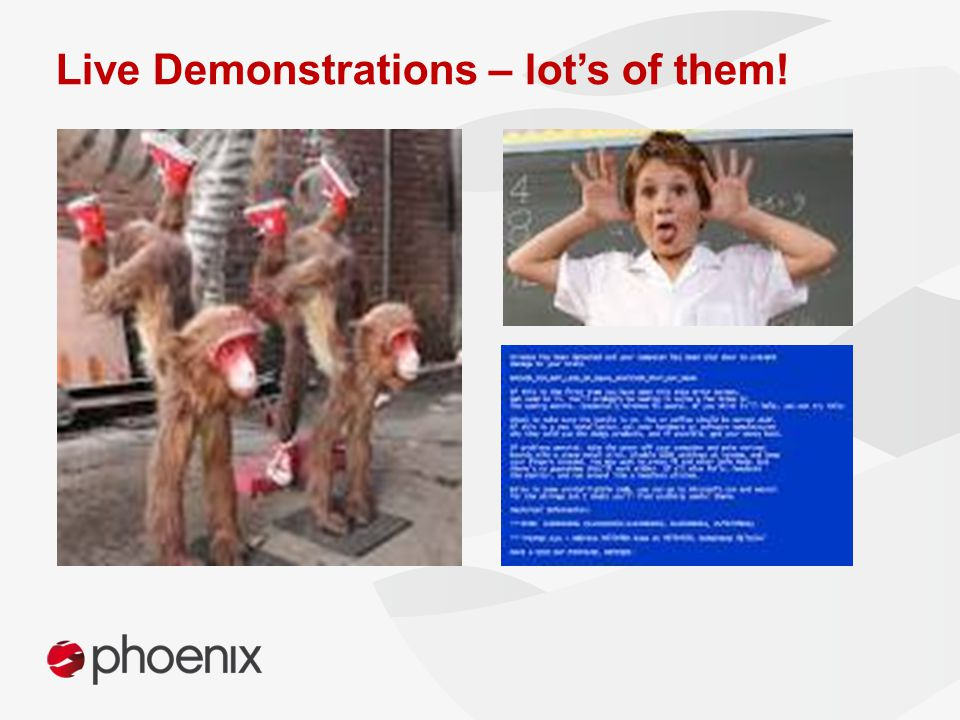 Live Demonstrations – lot's of them!