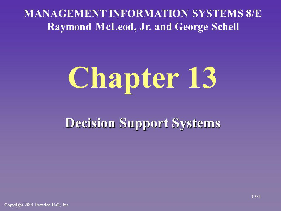 Chapter 13 Decision Support Systems MANAGEMENT INFORMATION SYSTEMS 8/E Raymond McLeod, Jr.