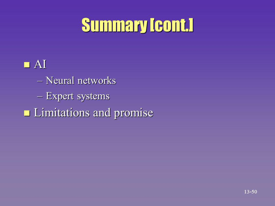Summary [cont.] n AI –Neural networks –Expert systems n Limitations and promise 13-50