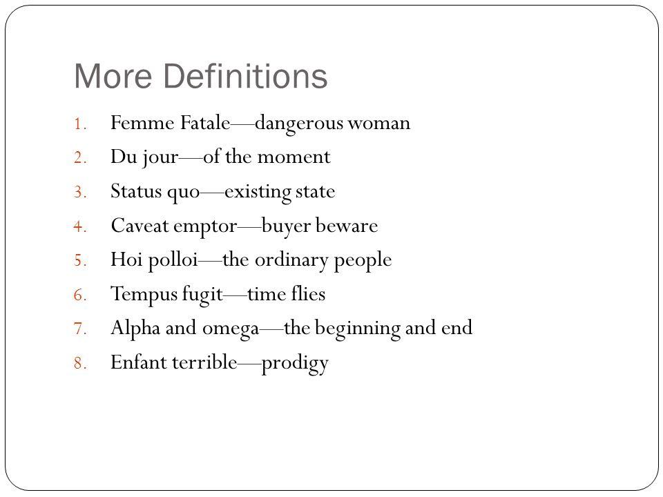 Last Definitions 1.Joie de vivre—love of life 2. Savoir—savvy, courtesy 3.