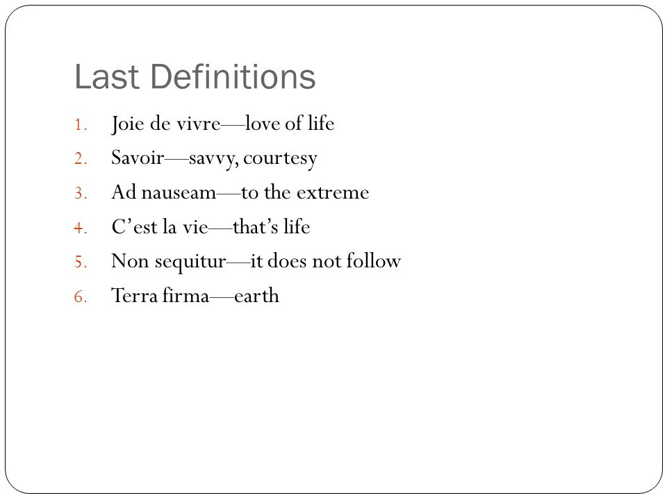 Last Definitions 1. Joie de vivre—love of life 2.