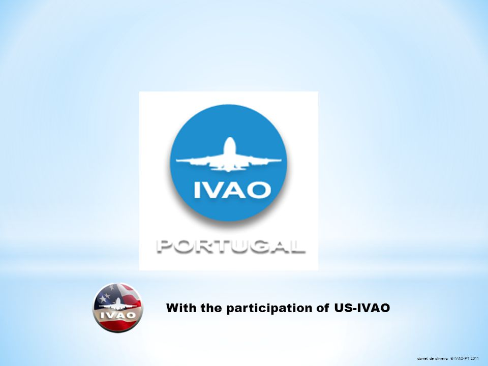 With the participation of US-IVAO daniel de oliveira © IVAO-PT 2011