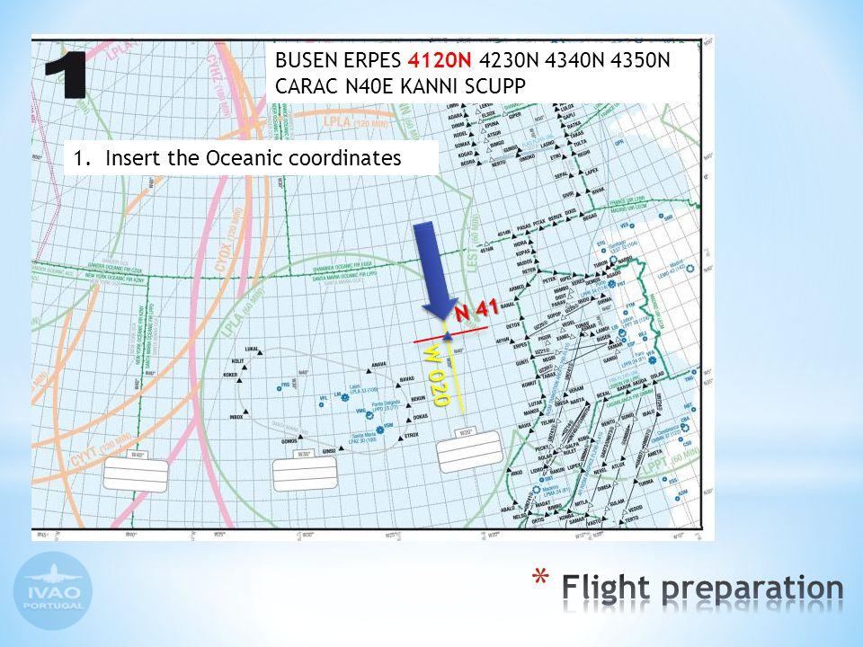1.Insert the Oceanic coordinates N 41 W 020 BUSEN ERPES 4120N 4230N 4340N 4350N CARAC N40E KANNI SCUPP