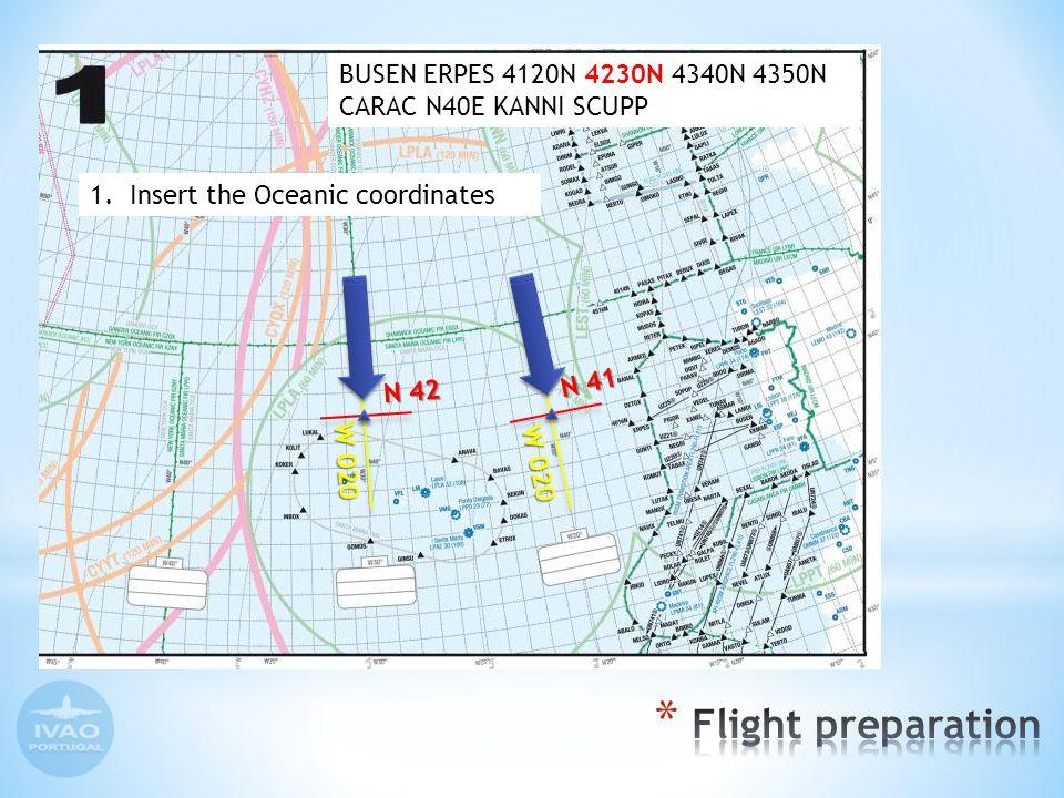 1.Insert the Oceanic coordinates N 41 W 020 N 42 W 020 BUSEN ERPES 4120N 4230N 4340N 4350N CARAC N40E KANNI SCUPP