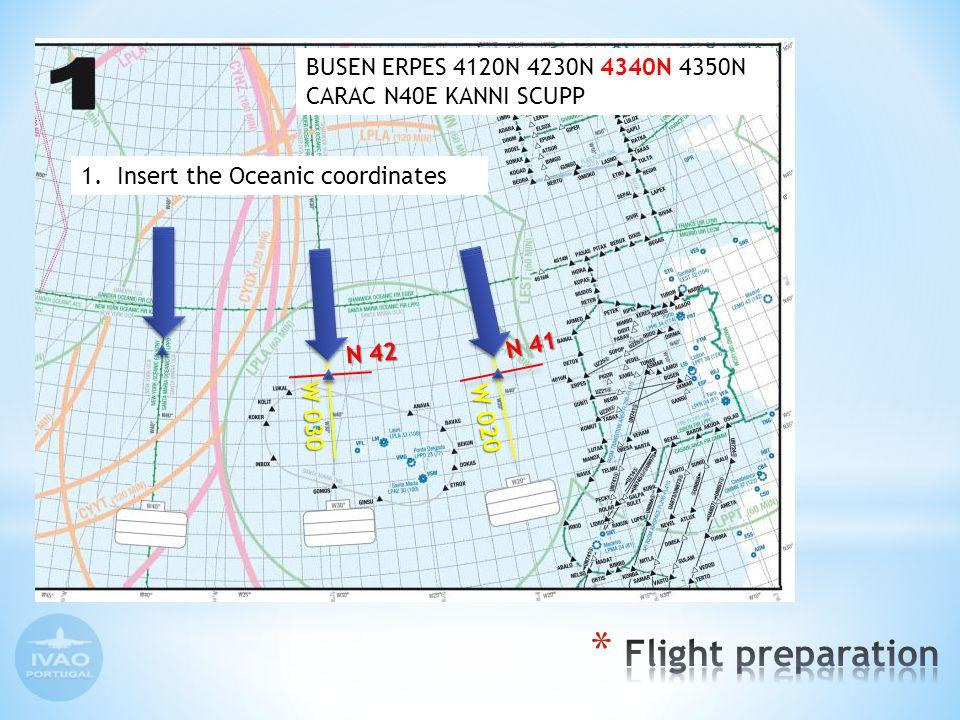 1.Insert the Oceanic coordinates N 41 W 020 N 42 W 030 BUSEN ERPES 4120N 4230N 4340N 4350N CARAC N40E KANNI SCUPP