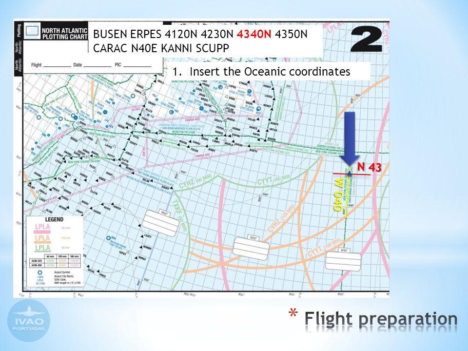 1.Insert the Oceanic coordinates N 43 W 040 BUSEN ERPES 4120N 4230N 4340N 4350N CARAC N40E KANNI SCUPP