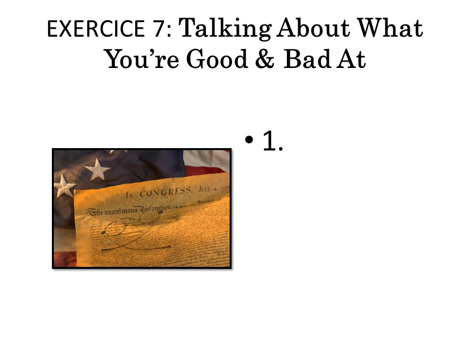 EXERCICE 7: Talking About What You're Good & Bad At 1.