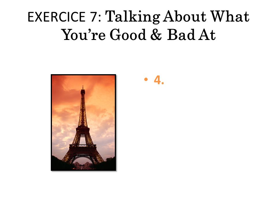 EXERCICE 7: Talking About What You're Good & Bad At 4.