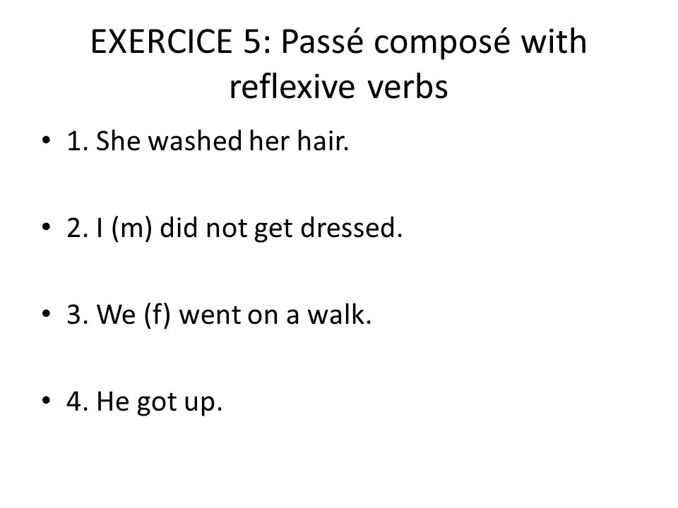 EXERCICE 5: Passé composé with reflexive verbs 1. She washed her hair.
