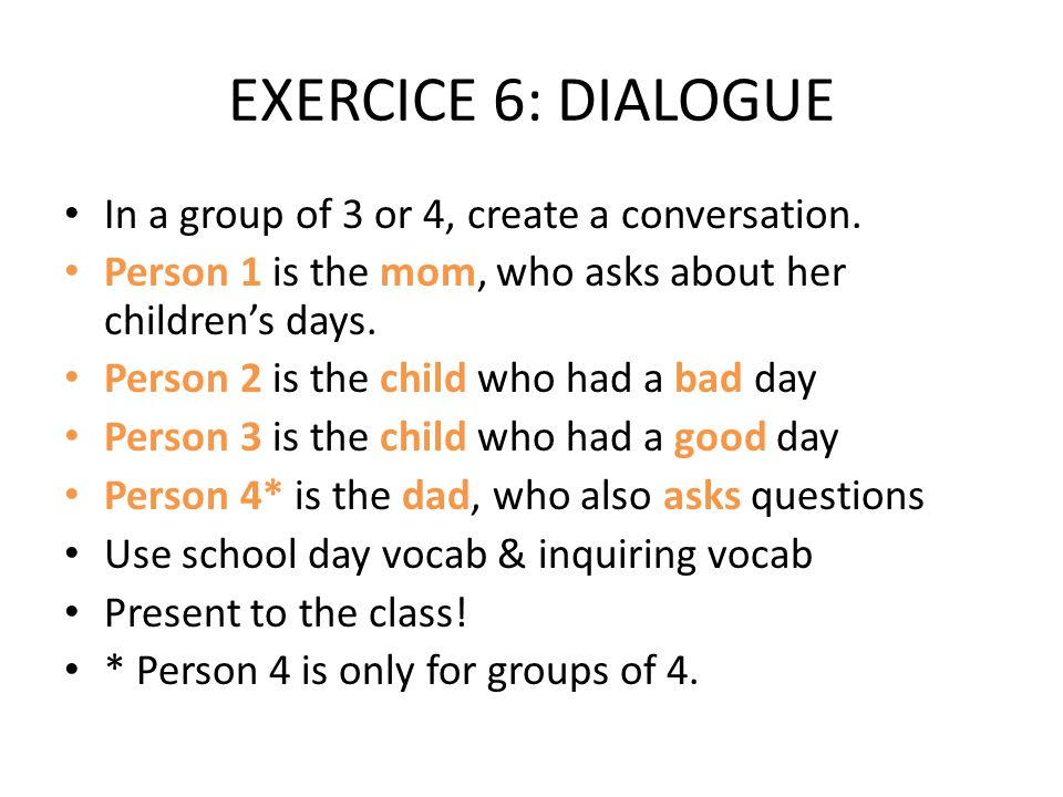 EXERCICE 6: DIALOGUE In a group of 3 or 4, create a conversation.