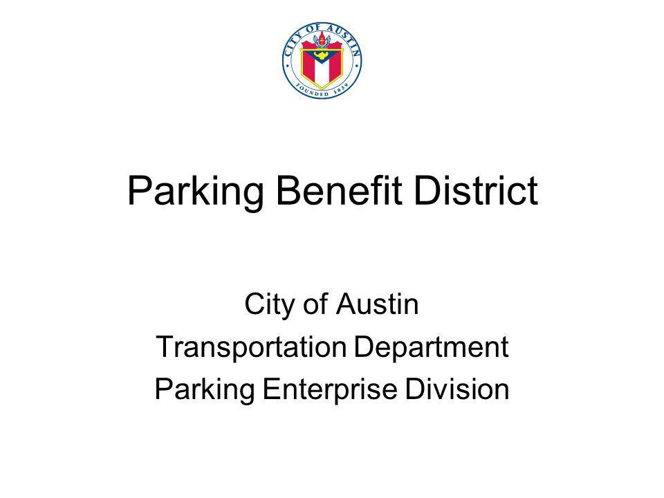 Parking Benefit District City of Austin Transportation Department Parking Enterprise Division