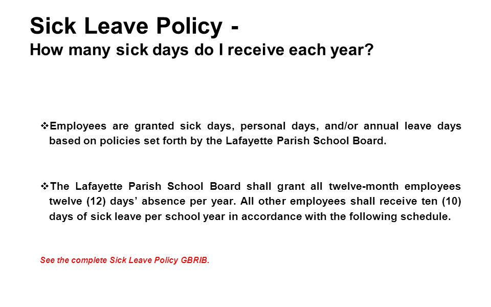 Sick Leave Policy - How many sick days do I receive each year?  Employees are granted sick days, personal days, and/or annual leave days based on pol