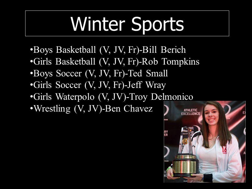 Winter Sports Boys Basketball (V, JV, Fr)-Bill Berich Girls Basketball (V, JV, Fr)-Rob Tompkins Boys Soccer (V, JV, Fr)-Ted Small Girls Soccer (V, JV, Fr)-Jeff Wray Girls Waterpolo (V, JV)-Troy Delmonico Wrestling (V, JV)-Ben Chavez